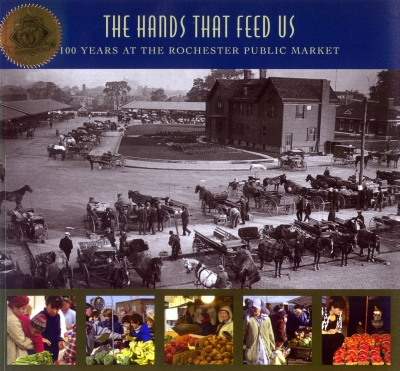 The Hands That Feed Us: 100 Years at the Rochester Public Market 1